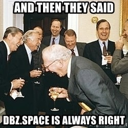 And then I told them - AND THEN They said DBZ.SPACE IS ALWAYS right