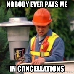 No One Ever Pays Me in Gum - Nobody ever pays me in cancellations