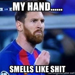 Messi Italian - mY HAND...... SMELLS LIKE SHIT