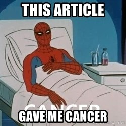 Cancer Spiderman - This article gave me cancer