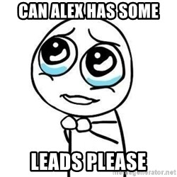 Please guy - can alex has some  leads please