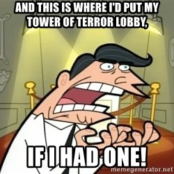 If I had one- Timmy's Dad - And this is where I'd put my Tower of Terror Lobby, If I had one!