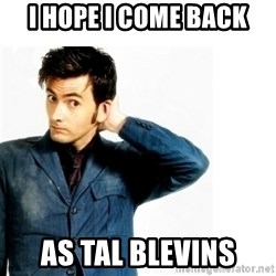 Doctor Who - I HOPE I COME BACK As TAL BLEVINS