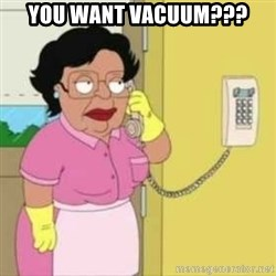 Family guy maid - You want vacuum???
