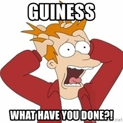 Fry Panic - Guiness What have you donE?!