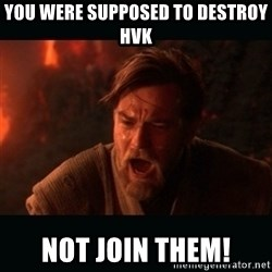 """Obi Wan Kenobi """"You were my brother!"""" - you were supposed to destroy HvK NOT JOIN THEM!"""