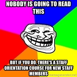 Trollface - Nobody is going to read this But if you do, there's a staff Orientation Course for new staff members