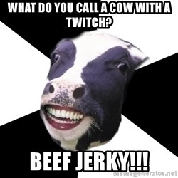 Restaurant Employee Cow - what do you call a cow with a twitch? beef jerky!!!