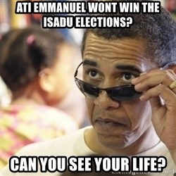 Obamawtf - ati emmanuel wont win the isadu elections? can you see your life?