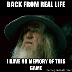 no memory gandalf - BaCk from real liFe I have no memory of this game
