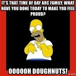 Homer retard - It's that time of day arc family, what have you done today to make you feel proud? Oooooh doughnuts!