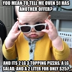 Super the real cool nice man - You mean to tell me oven 51 has another offer? And its 2 lg 3 topping pizzas, a lg salad, and a 2 liter for only $25?