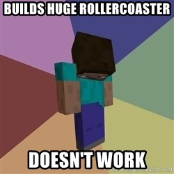 Depressed Minecraft Guy - Builds Huge Rollercoaster doesn't work