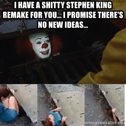 Pennywise in sewer - i have a shitty stephen king remake for you... i promise there's no new ideas...