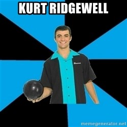 Annoying Bowler Guy  - Kurt ridgewell