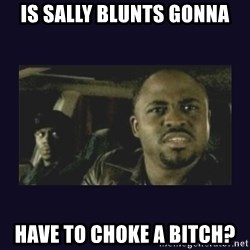 Wayne Brady - Is sally BLUNTS gonna Have to cHoke a bitch?