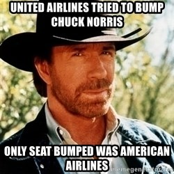 Brutal Chuck Norris - United Airlines tried to bump chuck norris  Only seat bumped was American Airlines