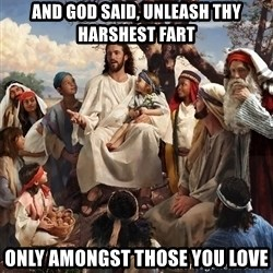 storytime jesus - And God said, unleash thy harshest fart Only amongst those you love