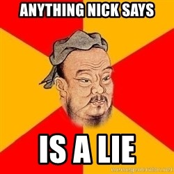 Wise Confucius - Anything Nick Says is a lie