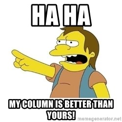 Nelson HaHa - HA HA My Column is better than yours!
