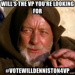JEDI KNIGHT - Will's The VP YOU'RE LOOKING FOR #VOTEWILLdENNISTON4VP