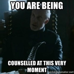 Tywin Lannister - You are being  Counselled at this very mOment