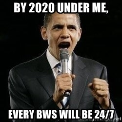 Expressive Obama - By 2020 under me, Every bws will be 24/7