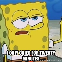 Only Cried for 20 minutes Spongebob -  I only crIed for Twenty minutes