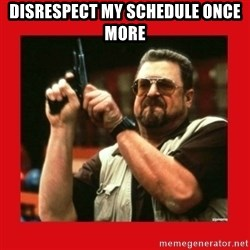 Angry Walter With Gun - Disrespect my Schedule once more