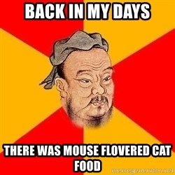 Wise Confucius - Back in my days there was mouse flovered cat food