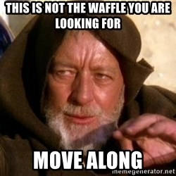 JEDI KNIGHT - This is not the waffle you are looking for Move along
