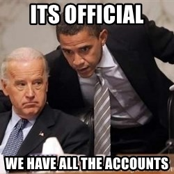 Obama Biden Concerned - Its official we have all the accounts