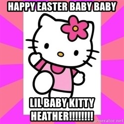 Hello Kitty - Happy EASTER baby baby Lil baby kitty heather!!!!!!!!