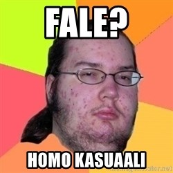 Fat Nerd guy - FALE? HOMO KASUAALI