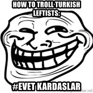 Troll Face in RUSSIA! - How to troll turkish leftists: #EVET KARDASLAR