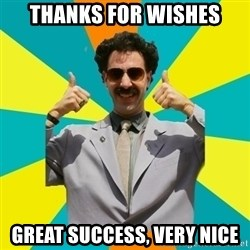 Borat Meme - Thanks for Wishes Great success, very nice