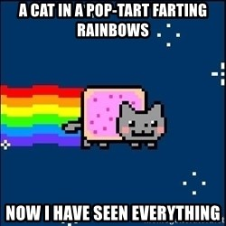Irresponsible Nyan Cat - a cat in a pop-tart farting rainbows now i have seen everything