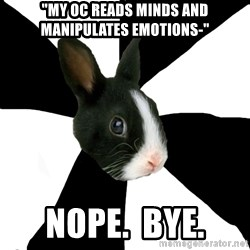 """Roleplaying Rabbit - """"My OC reads minds and manipulates emotions-"""" Nope.  Bye."""