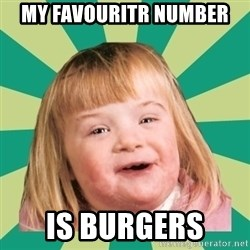 Retard girl - My favouritr Number Is Burgers