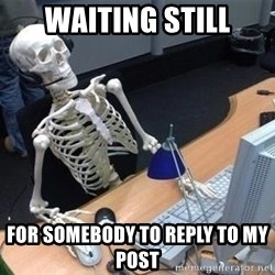 skeleton waiting still again - Waiting Still For somebody to reply to my post