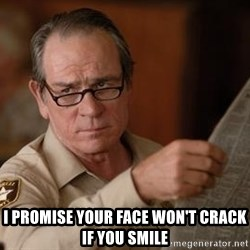 Tommy Lee Jones  -  I promise your face won't crack if you smile