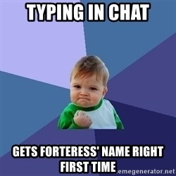 Success Kid - typing in chat gets forteress' name right first time