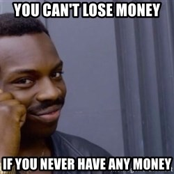 Roll safe baus  - You Can't Lose money if you never have any money