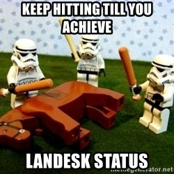 Beating a Dead Horse stormtrooper - Keep hitting till you achieve  Landesk status