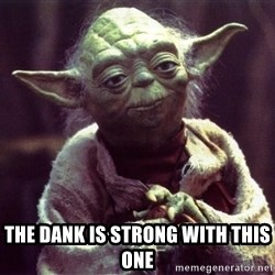 Yoda -  the dank is strong with this one