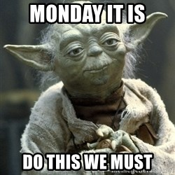 Yodanigger - Monday it is Do this we must