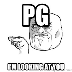 i'm watching you meme - PG I'm looking at you