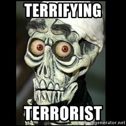 Achmed the dead terrorist - Terrifying Terrorist
