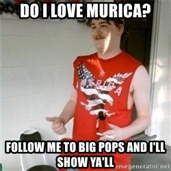 Redneck Randal - do i love murica? follow me to big pops and i'll show ya'll