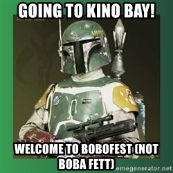 Boba Fett - Going to Kino bay! Welcome to boBofeSt (noT boBA fett)